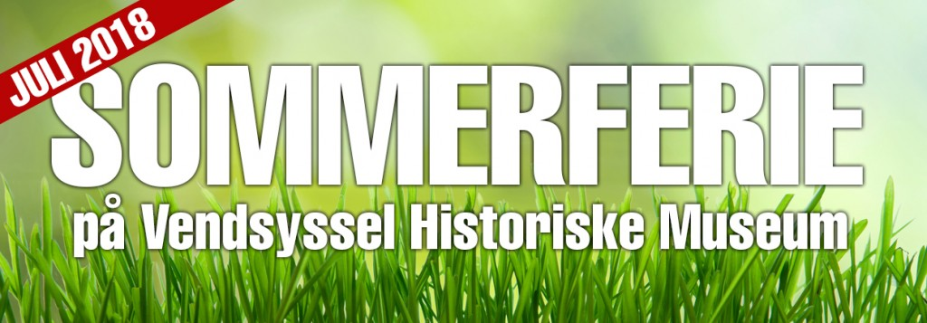 Slider 1240x500 - 36 Sommerferie på Vendsyssel Historiske Museum 2018 - JULI